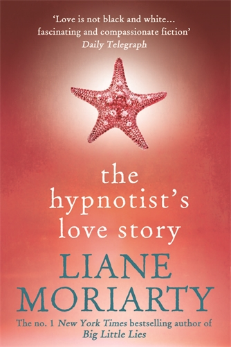 The Hypnotist's Love Story- Liane Moriarty