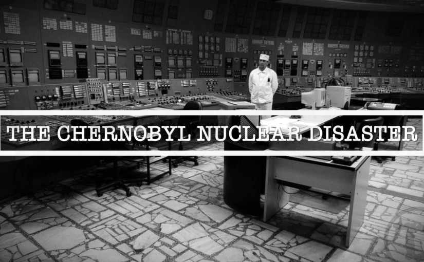 The Chernobyl Nuclear Disaster: The Harrowing lies which cost the lives ofhundreds.